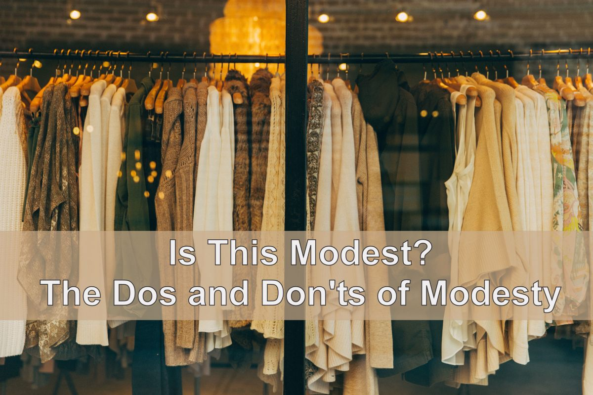 Is This Modest?  The Dos and Don'ts of Modesty.
